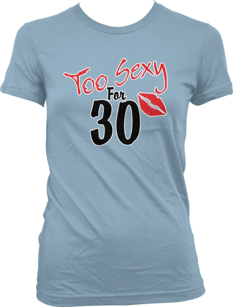 Too Sexy For 30 Ladies T Shirt Years Old 30th Birthday