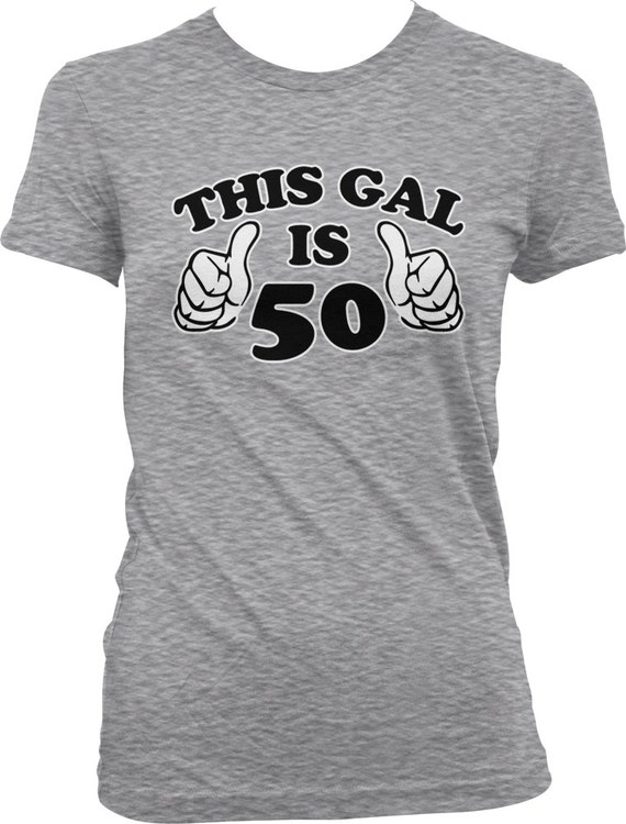 This Gal Is 50 Ladies T Shirt Years Old 50th Birthday