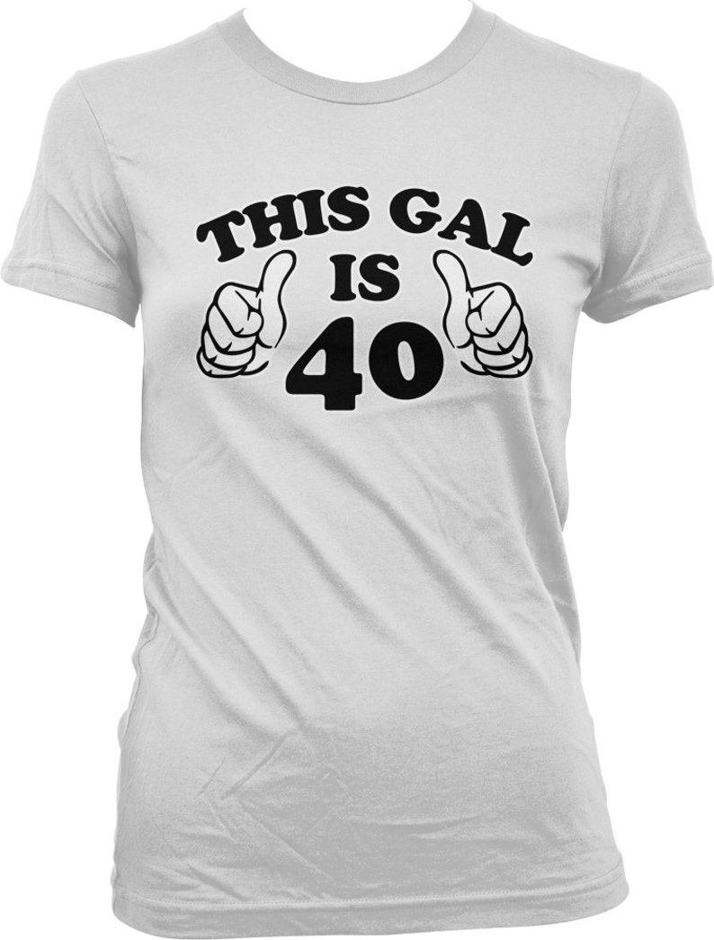 This Gal Is 40 Ladies T Shirt Years Old 40th Birthday