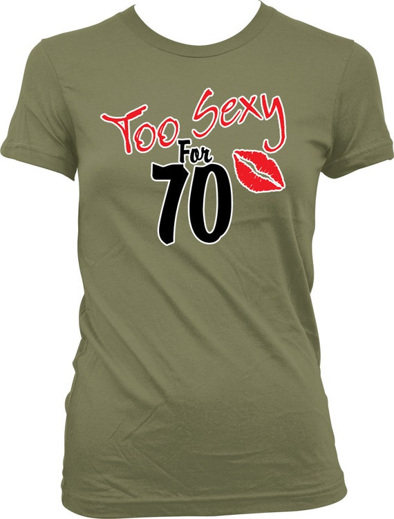 Too SEXY For 70 Ladies T Shirt Years Old 70th Birthday