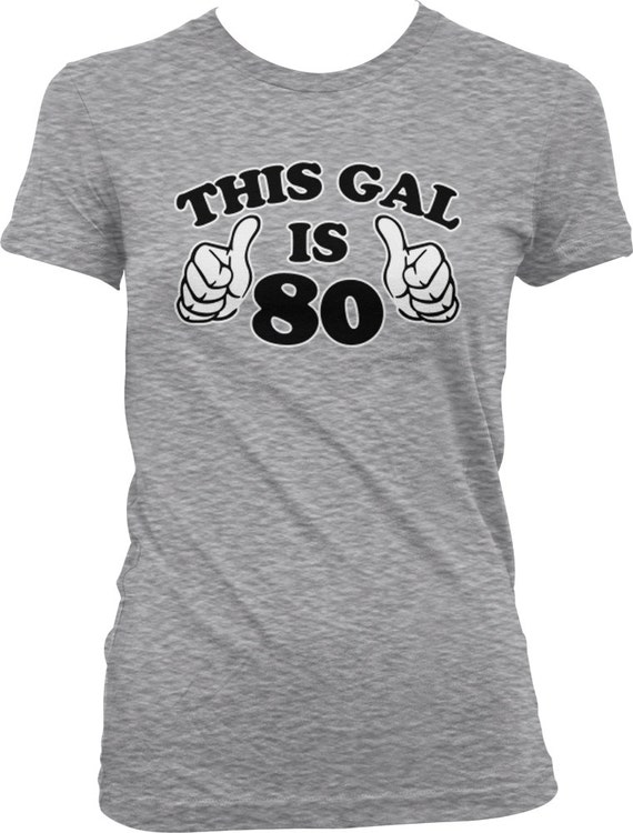This Gal Is 80 Ladies T Shirt Years Old 80th Birthday