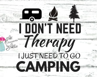 I Don't Need Therapy, I just Need to Go Camping JPeg, png, pdf files Printable Instant Download or use for t-shirts