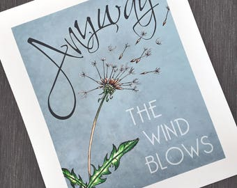 """8x10 Print """"Any Way The Wind Blows"""" Dandelion. Flowers. Nature. Music. Lyrics. Queen. Bohemian Rhapsody. Typography. Pen and ink."""