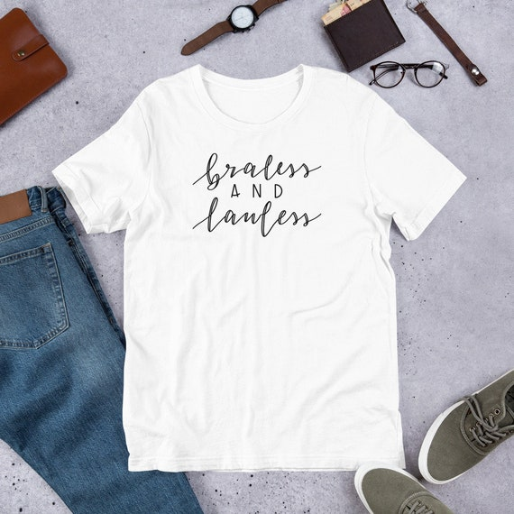 Braless and Lawless Short-Sleeve Unisex T-Shirt