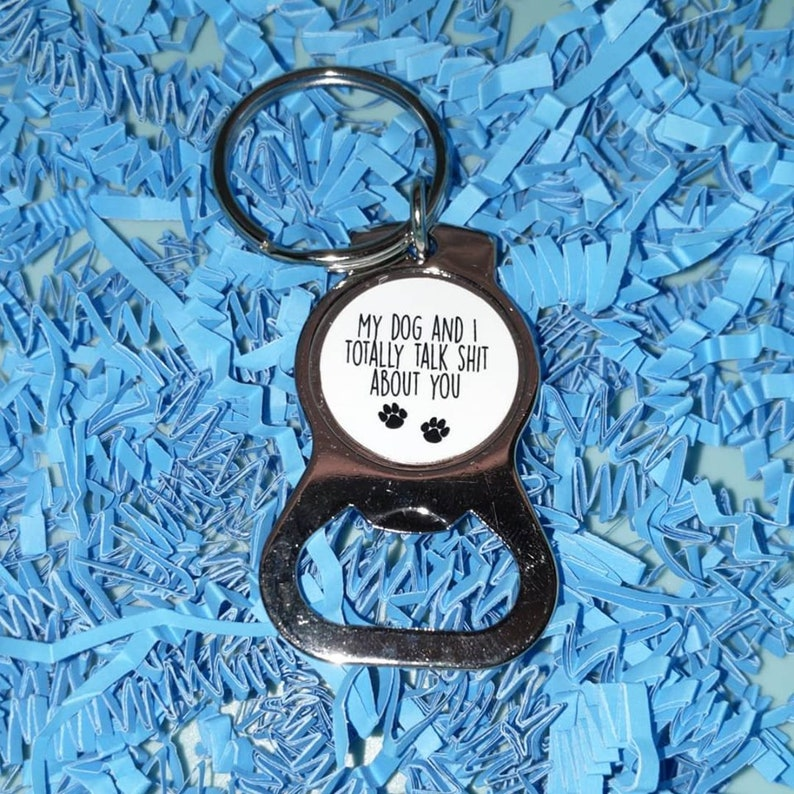 My Dog And I Totally Talk Shit About You Stainless Steel Bottle Opener Keychain
