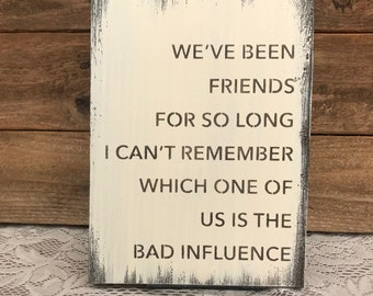 """We've been friends for so long I can't remember which one of us is the bad influence."""" -  reclaimed wood sign"""