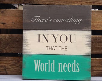 There's something in you that the world needs -  reclaimed wood sign