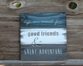 Life was meant for good friends & great adventure -  reclaimed wood sign