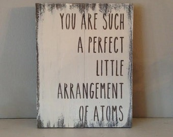 You are such a perfect little arrangement of atoms -  reclaimed wood sign