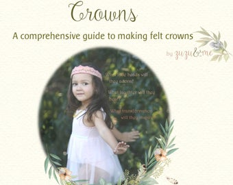 Crown making eGuide - A comprehensive guide to crowns for all occasions * Crown patterns * Natural Dying * Stitching guide* Needle felting
