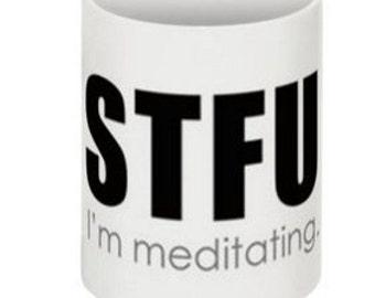 STFU I'm Meditating Mug
