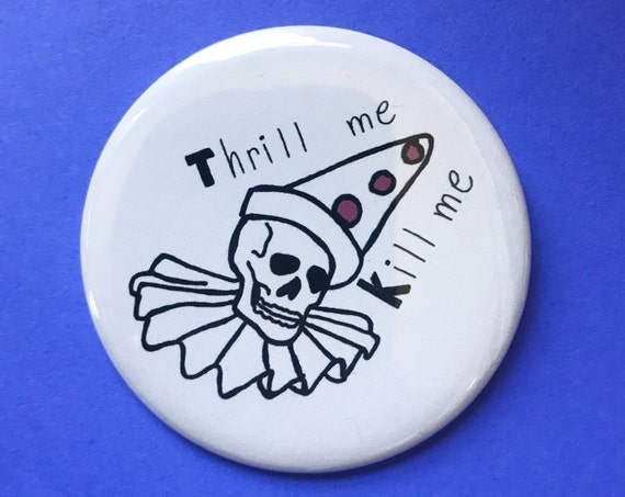 "2.25"" Thrill Me Kill Me Creepy Sad Clown Button - Large Pinback Button Handmade Weird Pin - Black White Hand Drawn Tumblr Trendy Accessories"