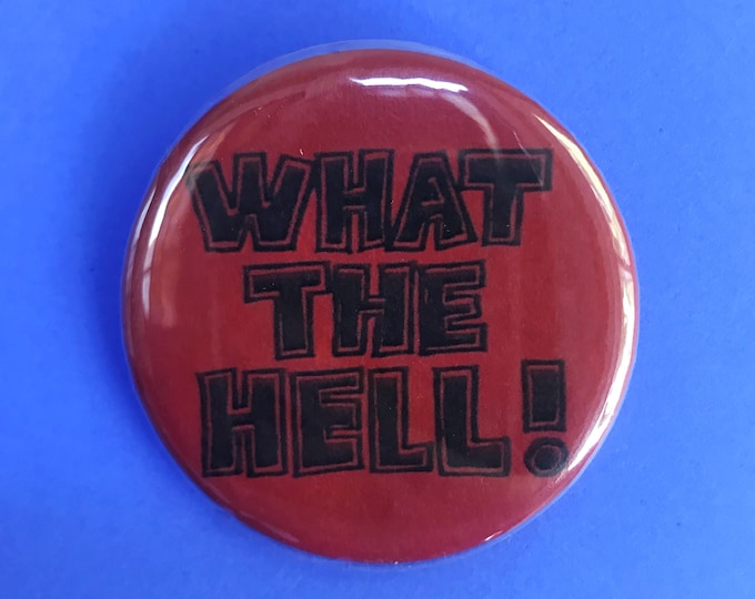 "2.25"" What The Hell Pinback Button Statement Quote - Large Typography Pinback Button Badge Big Weird Handmade Pin Red Black WHAT THE HELL"