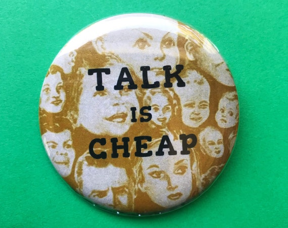 "2.25"" Talk Is Cheap Pinback Button Quote - Large Typography Pinback Button Badge Weird Faced Heads Handmade Mustard Yellow Statement Pin"