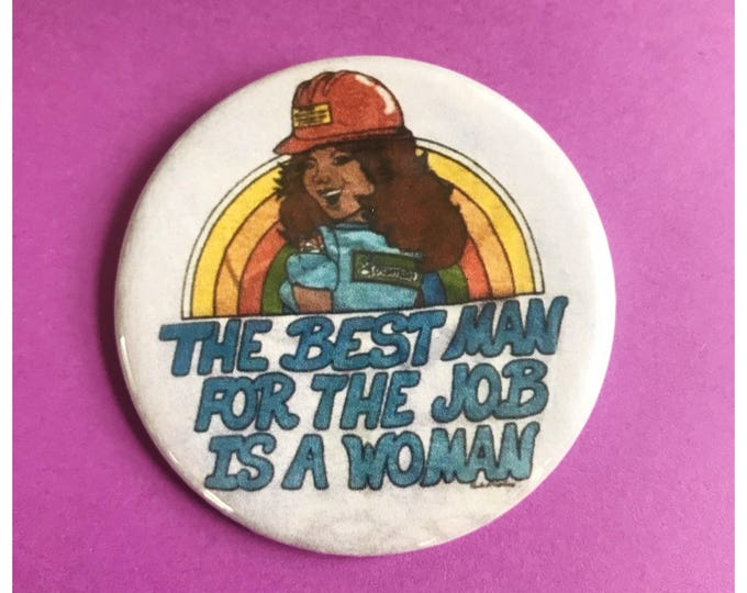 "2.25"" Pinback Button - The Best Man For The Job Is A Woman - Large Pinback Button Badge - Empowering Feminist Hard Working Women Girlboss"