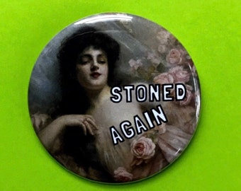 "2.25"" Pinback Button - Stoned Again Pot Head Woman Large Pinback Button - Handmade Weird Round Pin - Tumblr Trendy Sad Girl Quote Stoner"