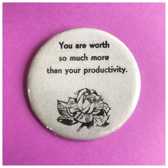 "2.25"" Pinback Button - You Are Worth So Much More Than Your Productivity - Large Pinback Button Badge - Empowering Anti Capitalism Button"
