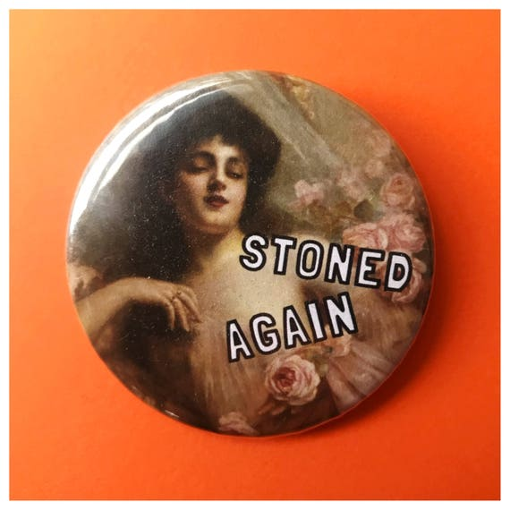 """2.25"""" Pinback Button - Stoned Again Pot Head Woman Large Pinback Button - Handmade Weird Round Pin - Tumblr Trendy Sad Girl Quote Stoner"""