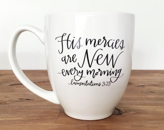 Coffee Mug / His Mercies Are New Every Morning  / Bible Verse / Christian Gift / Gift for Her / Bible Verse Mug