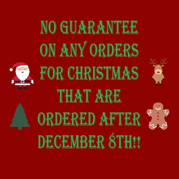 no guaranteed holiday delivery on any orders placed after December 8th, 2018
