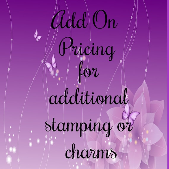 Add On for Additional Stamping or Charms