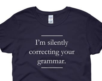 d27edc97 I'm Silently Correcting Your Grammar t-shirt - Women's Funny Grammar T-Shirt