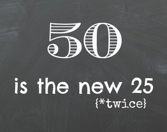 50 is the new 25
