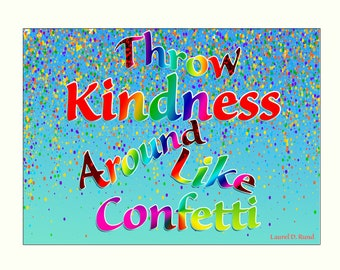 Throw Kindness Around Like Confetti - words which inspire!
