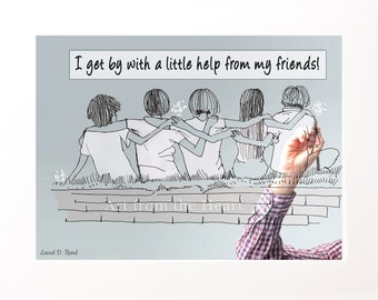 I Get By With a Little Help From My Friends, Quotes About Friendship, Women's Friendship, Girlfriends art, Gift For Friend