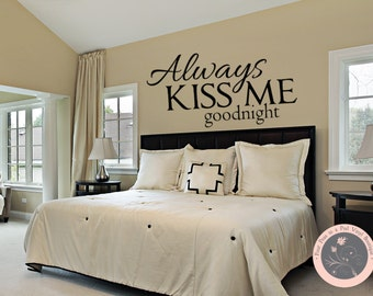 Bedroom Wall Decal - Always Kiss Me Goodnight - Master Bedroom Decor - Bedroom Wall Decals - Vinyl Wall Decals - Kiss me Goodnight