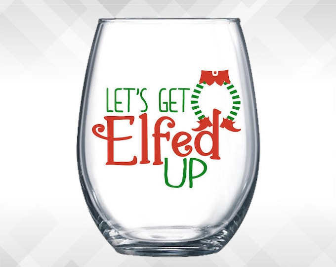 Featured listing image: Let's Get Elfed Up - Holiday Vinyl Sticker - Funny Wine Glass, Christmas Decal Decoration Gift