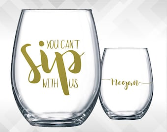 You Can't Sip with Us - Front & Back Included. For Wine Glass/ Tumblers. Bachelorette Party, Girls Weekend, Ladies Night Out. Decals Only.