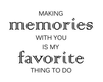 Making Memories with You is My Favorite Thing to Do Decal ~ Perfect for making memory shadow boxes