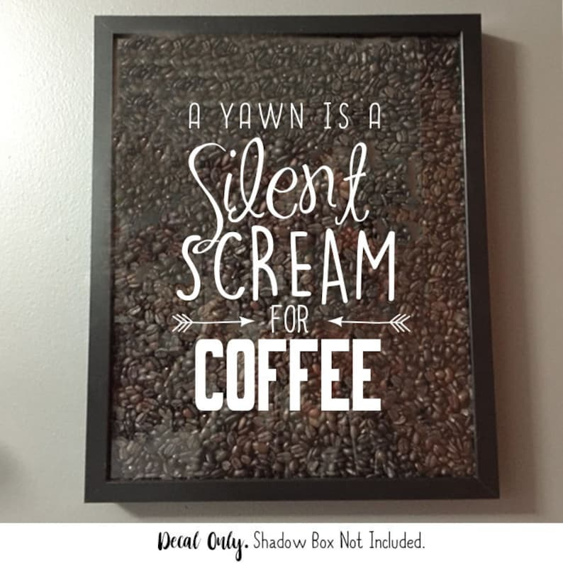 A Yawn is a Silent Scream for Coffee Vinyl Sticker Decal / Sticker - Shadow  boxes and more - Wall Quote