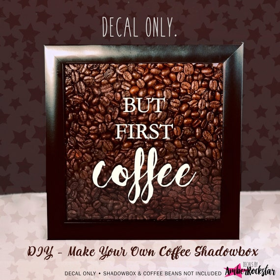 but first coffee vinyl sticker decal for shadow boxes