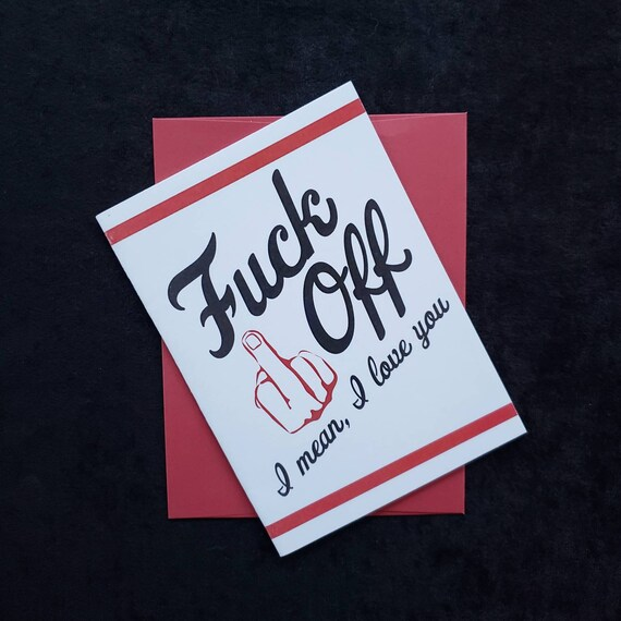 Swearing Card Fuck Off Middle Finger Valentine/'s Day Inappropriate or Love Card- 4x5 Funny Anniversary