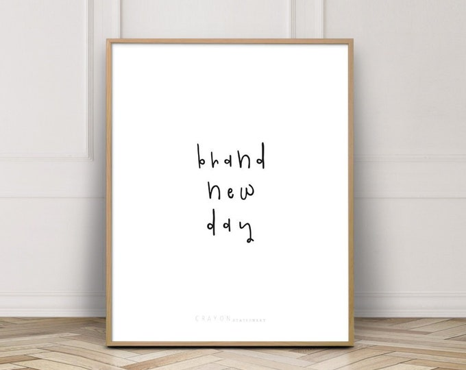 Brand New Day Wall Art Print, Gallery Wall Printable Wall Art Print, Hand Lettering Quote