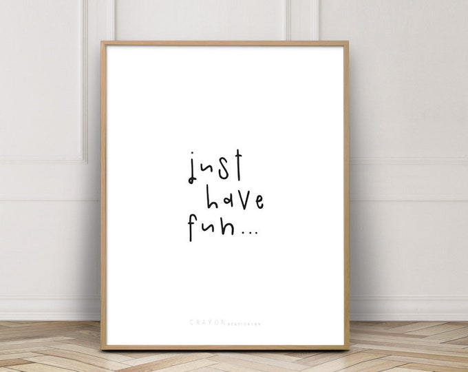 Just Have Fun Quote Prints, Bedroom Decor Print, Quote Wall Art Printable