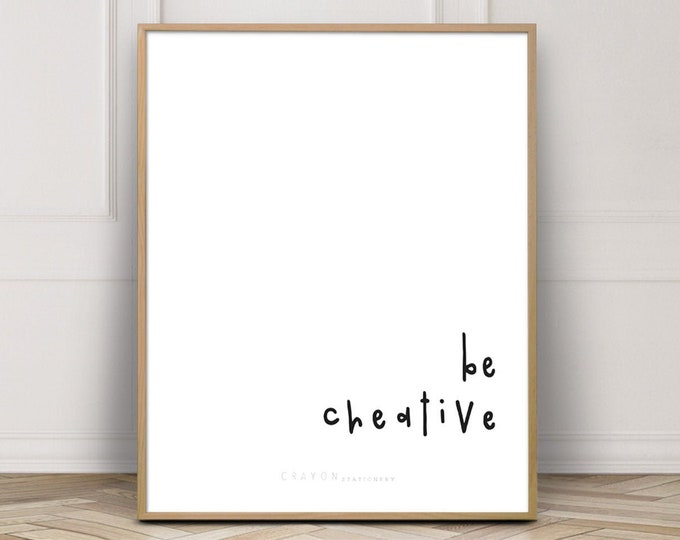 Inspirational Quote Print, Be Creative Wall Decor Print, Gallery Wall Art, Printable Poster