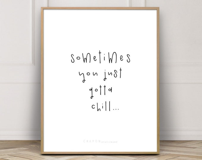 Humorous Poster Prints, Sometimes You Just Gotta Chill Wall Decor Art Print, Chill Out Art Print, Printable Poster