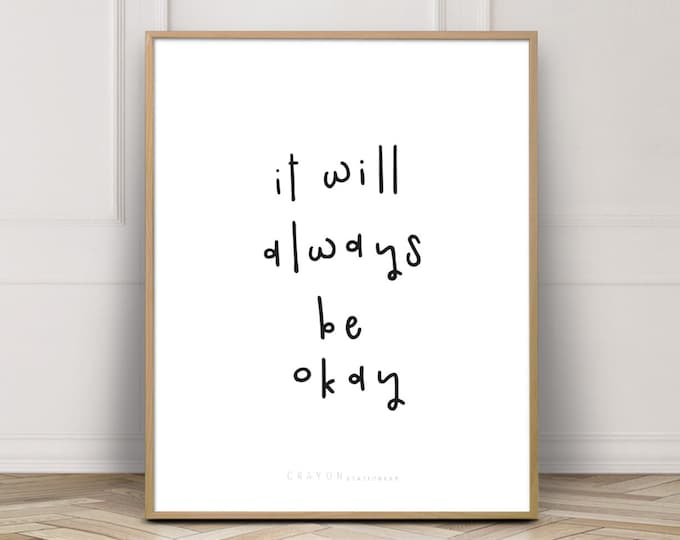 Printable Wall Art, It Will Always Be Okay Quote Print, Modern Home Decor Print, Art Printable