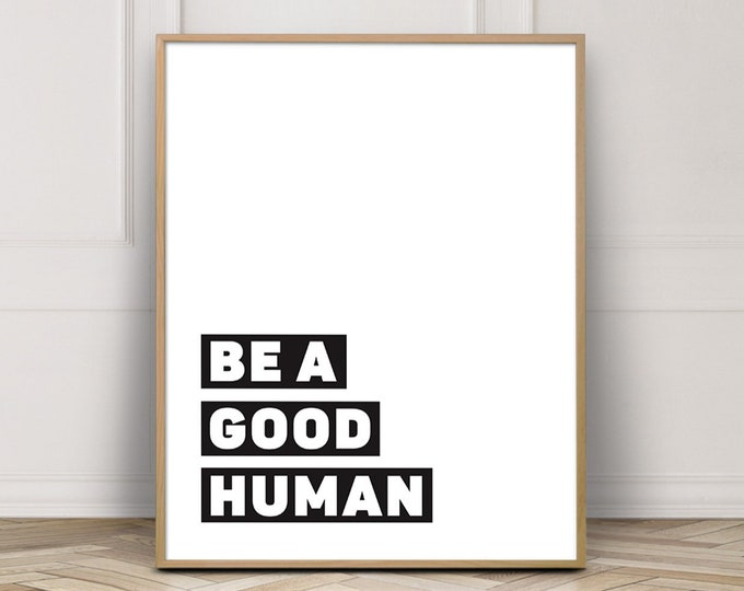 Typography Wall Art Printable, Typography Quote Poster, Be A Good Human Quote Print
