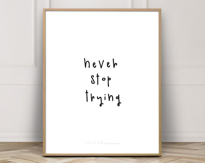 Wall Decor Quote Art Print, Never Stop Trying Inspirational Print, Gallery Wall Decor, Art Printable