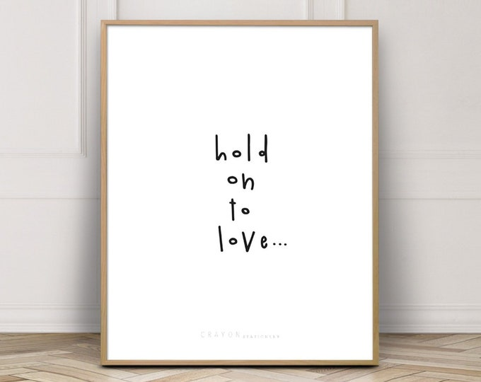 Valentine's Day Gift Love Prints, Hold On To Love Quote Prints, Gallery Wall Art Print, Art Printable