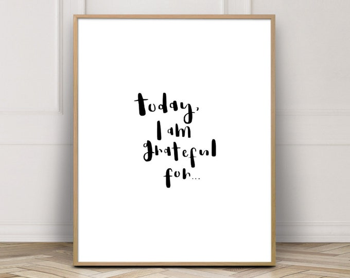 Gratitude Wall Art Print, Today, I Am Grateful For Positive Quote Print, Affirmation Wall Art, Art Printable