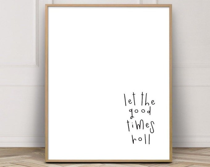 Instant Download - Calligraphy Print - Let The Good Times Roll - Hand Lettering - Printable Art - Wall Decor