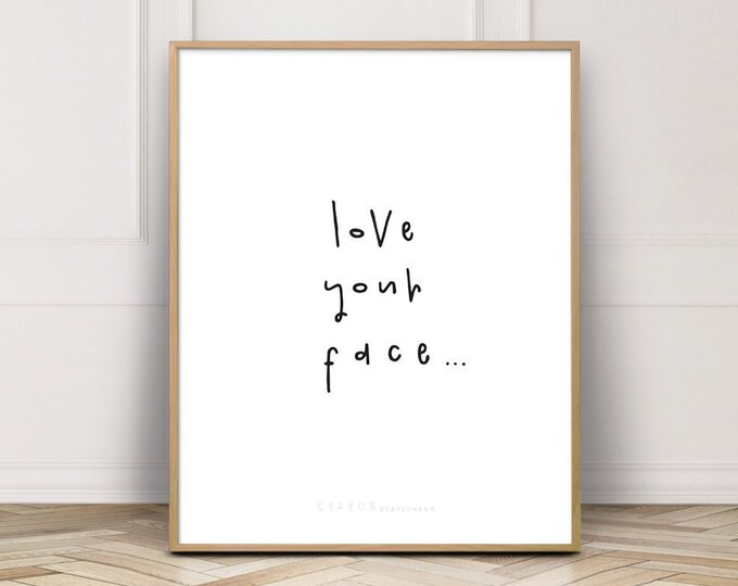 Funny Wall Decor Art Print, Love Your Face Quote Print, Valentine's Day Gift, Love Print, Digital Prints