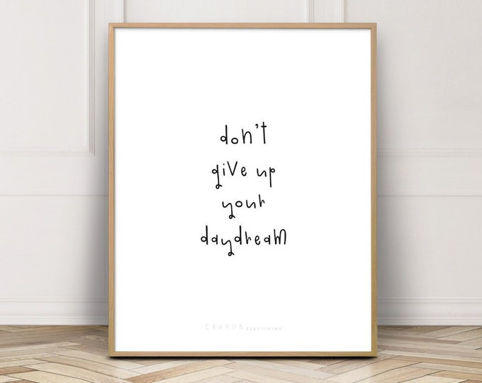 Don't Give Up Your Daydream Positive Quote Print, Wall Decor Art Print, Gallery Wall Decor, Digital Prints