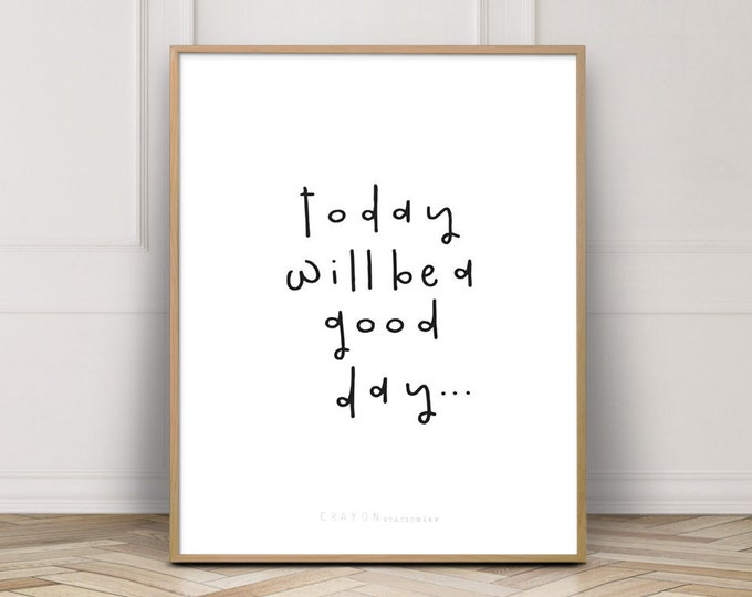 Affirmation Wall Art Print, Today Will Be A Good Day Positive Quote, Printable Home Decor, Digital Download