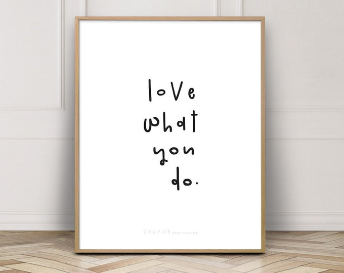 Wall Decor Quote Prints, Love What You Do Inspirational Quotes Print, Modern Home Decor, Gallery Wall Prints, Wall Art Printable